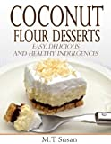 Coconut Flour Desserts:  Easy, Delicious and Healthy Indulgences