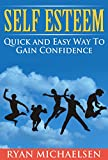 Self Esteem: Quick and Easy Way To Gain Confidence