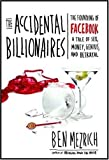 The Accidental Billionaires: The Founding of Facebook: A Tale of Sex, Money, Genius and Betrayal A Tale of Sex, Money, Genius and Betrayal (0385529376) by Mezrich, Ben