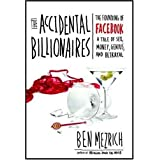 The Accidental Billionaires: The Founding of Facebook A Tale of Sex, Money, Genius and Betrayal