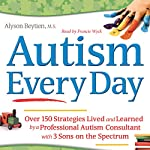 Autism Every Day: Over 150 Strategies Lived and Learned by a Professional Autism Consultant with 3 Sons on the Spectrum | Alyson Beytien