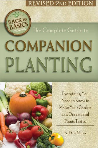 The Complete Guide to Companion Planting: Everything You Need to Know to Make Your Garden Successful Revised 2nd Edition (Back to Basics Growing)