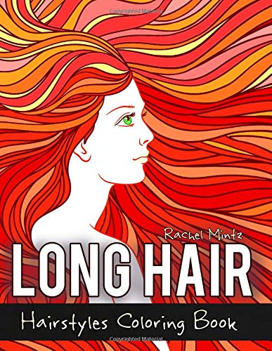 Long Hair - Hairstyles Coloring Book Beautiful Girls With Gorgeous Long Hair, Various Styling Sketches [Mintz, Rachel] (Tapa Blanda)