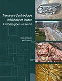 echange, troc Jean Chapelot - Trente ans d'archéologie médiévale en France : un bilan pour un avenir