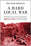 img - for A Hard Local War: The British Army and the Guerrilla War in Cork 1919 - 22 book / textbook / text book