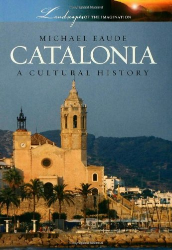 Catalonia: A Cultural History (Landscapes of the Imagination)