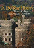 img - for A 150 Year History of Beaver College and Arcadia University book / textbook / text book