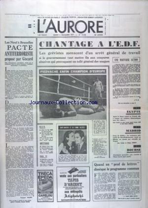 AURORE (L') [No 10333] du 06/12/1977 - LES CONFLITS SOCIAUX - CHANTAGE A L'EDF - LES 9 A BRUXELLES - PACTE ANTITERRORISTE PROPOSE PAR GISCARD - LES SPORTS - BOXE ET PIEDVACHE - PAUL VI ET L'EGLISE DE FRANCE - YVES SAINT-MARTIN ET SA FEMME BLESSES - MADRID - LES RAVISSEURS PRESUMES DE REVELLI - BEAUMONT - REMIS EN LIBERTE - EGYPTE - APRES LE FIASCO RELATIF DE TRIPOLI francais