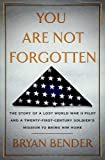 You Are Not Forgotten: The Story of a Lost World War II Pilot and a Twenty-First-Century Soldiers Mission to Bring Him Home