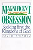 The Magnificent Obsession: Seeking First The Kingdom of God