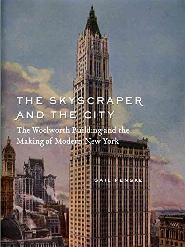 the-skyscraper-and-the-city-the-woolworth-building-and-the-making-of-modern-new-york-by-author-gail-
