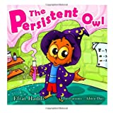 Children s books : The Persistent Owl ,( Illustrated Picture Book for ages 3-8. Teaches your kid the value of persistence) (Beginner readers) ... skills for kids collection) (Volume 7)