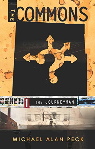 The Commons: Book 1: The Journeyman by Michael Alan Peck