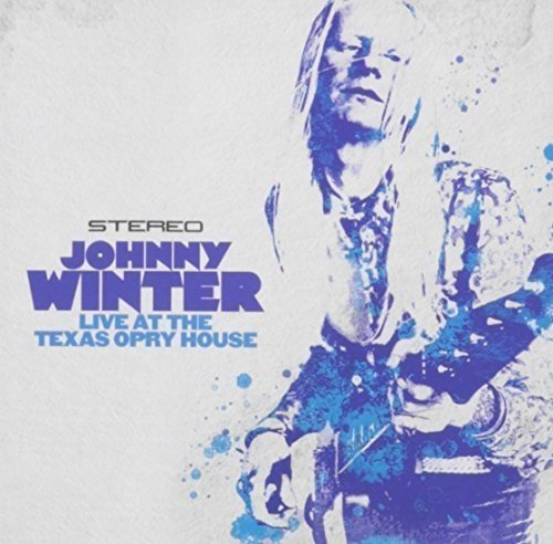 Live at the Texas Opry House by JOHNNY WINTER (2015-05-04)