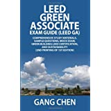LEED GA EXAM GUIDE:  A Must-Have for the LEED Green Associate Exam: Comprehensive Study Materials, Sample Questions, Mock Exam, Green Building LEED Certification, and Sustainability (LEED v3.0)by Gang Chen