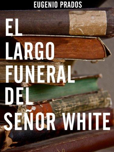 Portada del libro El largo funeral del señor White de Eugenio Prados