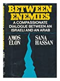 Between enemies;: A compassionate dialogue between an Israeli and an Arab, (0394495144) by Elon, Amos