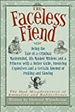 Howard Whitehouse The Faceless Fiend: Being the Tale of a Criminal Mastermind, His Masked Minions and a Princess with a Butter Knife, Involving Explosives a (Mad Misadventures of Emmaline and Rubberbones)