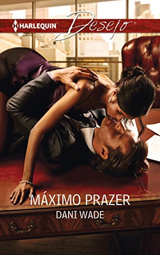 Dani Wade - Máximo prazer (Desejo) (Portuguese Edition)
