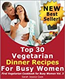 img - for Top 30 Amazing Vegetarian Dinner Recipes for Busy Women: Impress Your Loved One (First Vegetarian Recipes Cookbook for Busy Women) book / textbook / text book