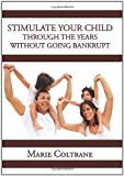 Stimulate Your Child Through the Early Years Without Going Bankrupt