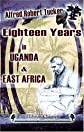 Eighteen Years in Uganda & East Africa