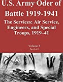 US Army Order of Battle 1919-1941:The Services: Air Service, Engineers, and Special Troops, 1919?41: Volume 3 Part 2 of 2