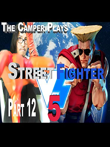 Street Fighter 5 - The Camping Guile Fight - Part 12 on Amazon Prime Instant Video UK