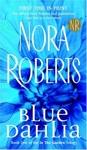Blue Dahlia (In the Garden, Book 1), NORA ROBERTS