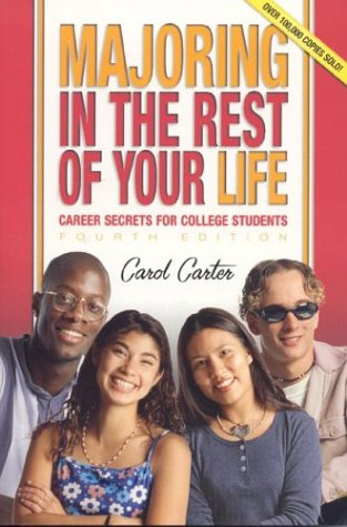 Majoring in the Rest of Your Life: Career Secrets for College Students, Fourth Edition, Carol Carter