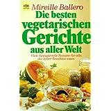"""Die besten vegetarischen Gerichte aus aller Weltvon """"Mireille Ballero"""""""