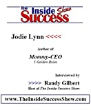 Jodie Lynn Interviewed by Randy Gilbert on <i>The Inside Success Show</i>: Jodie Lynn talks about parenting from her book <i>Mommy CEO</i>