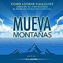 Mueva Montañas [Move Mountains]: Cómo Lograr Cualquier Cosa en su Vida con el Poder del Pensamiento Positivo, Serie de Libros Inspiradores Audiobook by R.L. Adams Narrated by  Rumi Productions LLC