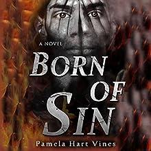 Born of Sin Audiobook by Pamela Hart Vines Narrated by Dirk Watson