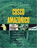Cusco Amazónico: The Lives of Amphibians and Reptiles in an Amazonian Rainforest (0801439973) by William E. Duellman