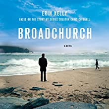 Broadchurch (       UNABRIDGED) by Erin Kelly, Chris Chibnall Narrated by Carolyn Pickles