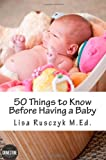 Lisa Marie Rusczyk M.Ed. 50 Things to Know Before Having a Baby: 1