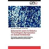 Educación para la Salud y Tecnologías Apropiadas en Salud Ambiental: Conceptos, aspectos metodológicos, algunas...