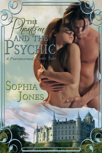 The Phantom and the Psychic: A Paranormal Erotic Tale by Sophia Jones