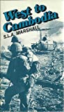 West to Cambodia (0898390788) by Marshall, S. L. A.