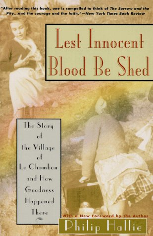 Lest Innocent Blood Be Shed: The Story of the Village of Le Chambon and How Goodness Happened There, PHILIP P. HALLIE