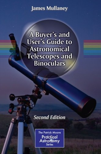 A Buyer'S And User'S Guide To Astronomical Telescopes And Binoculars (The Patrick Moore Practical Astronomy Series)