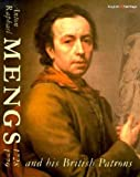 img - for Anton Raphael Mengs 1728-79 and his British Patrons by Roettgen, Steffi (2003) Hardcover book / textbook / text book