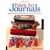 "Fabric Art Journals: Making, Sewing, and Embellishing Journals from Cloth and Fibers (Quarry Book)von ""Pam Sussman"""