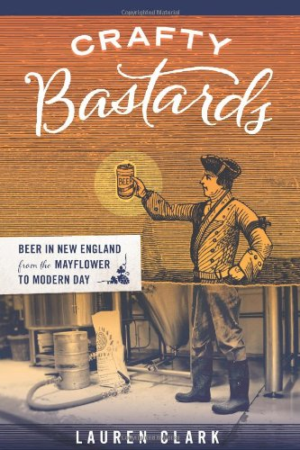 Crafty Bastards: Beer in England from the Mayflower to Modern Day from Union Park Press