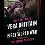Vera Brittain and the First World War: The Story of Testament of Youth | Mark Bostridge