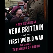 Vera Brittain and the First World War: The Story of Testment of Youth (       UNABRIDGED) by Mark Bostridge Narrated by Jilly Bond