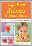 Amanda Cross My First Juices and Smoothies: Healthy recipes children will love