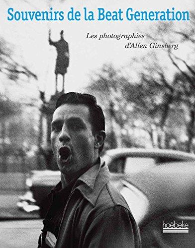 Souvenirs de la Beat Generation : Les photographies d'Allen Ginsberg