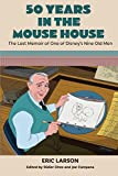 50 Years in the Mouse House: The Lost Memoir of One of Disney's Nine Old Men